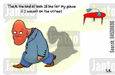 interior designer cartoon humor: That's the look I'd have for my place if I wasn't on the street.