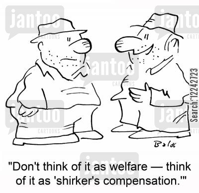 shirkers cartoon humor: 'Don't think of it as welfare -- think of it as 'shirker's compensation.''