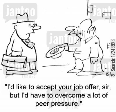 peer cartoon humor: 'I'd like to accept your job offer, sir, but I'd have to overcome a lot of peer pressure.'