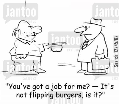 mcjob cartoon humor: 'You've got a job for me? -- It's not flipping burgers, is it?'