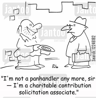 charity donation cartoon humor: 'I'm not a panhandler any more, sir -- I'm a charitable contribution solicitation associate.'