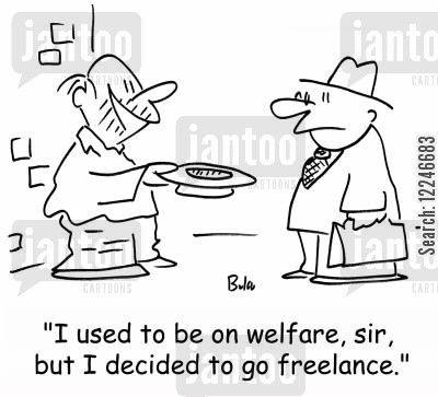 freelancers cartoon humor: 'I used to be on welfare, sir, but I decided to go freelance.'
