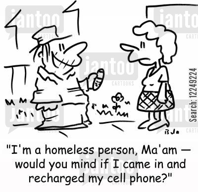 recharging cartoon humor: 'I'm a homeless person, Ma'am -- would you mind if I came in and recharged my cell phone?'