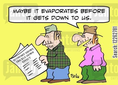 trickle-down economics cartoon humor: ECONOMY SHOWS TRICKLE-DOWN EFFECT, 'Maybe it evaporates before it gets down to us.'