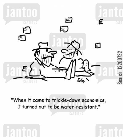 trickle down cartoon humor: 'When it came to trickle-down economics, I turned out to be water-resistant.'