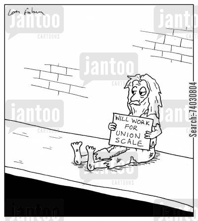 jobless cartoon humor: 'Will work for Union Scale.'