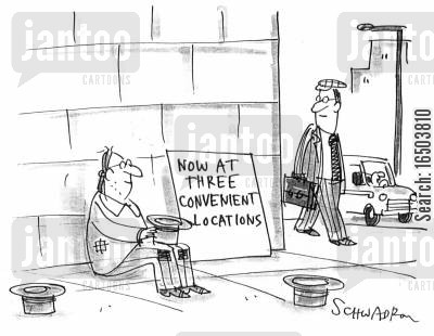 pan handlers cartoon humor: Beggar with sign - 'Now at three convenient locations'.