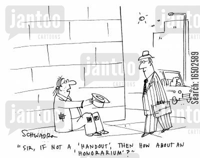 honorarium cartoon humor: 'Sir, if not a 'handout', then how about an 'honorarium'?'