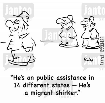 public assistance cartoon humor: He's on public assistance in 14 different states -- he's a migrant shirker.