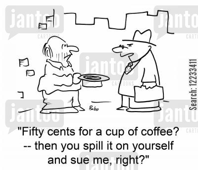 cynics cartoon humor: Fifty cents for a cup of coffee? -- then you spill it on yourself and sue me, right?