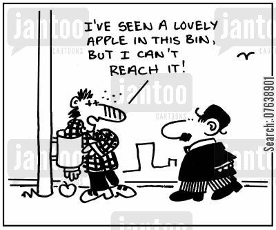 dumpster cartoon humor: 'I've seen a lovely apple in this bin, but I can't reach it.'