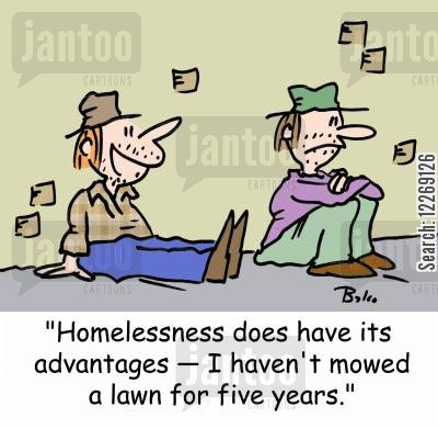 mow cartoon humor: 'Homelessness does have its advantages - I haven't mowed a lawn for five years.'