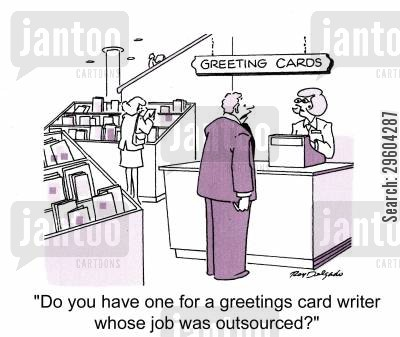 shop assistants cartoon humor: 'Do you have one for a greetings card writer whose job was outsourced?'