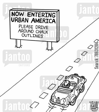 cities cartoon humor: Now Entering Urban America, Please Drive Around Chalk Outlines.