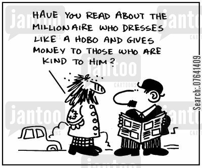 tall tale cartoon humor: 'Have you read about the millionaire who dresses like a hobo and gives money to those who are kind to him?'