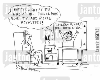 chilean miner cartoon humor: 'But the light at the end of the tunnel was book, T.V. and movie royalties.'