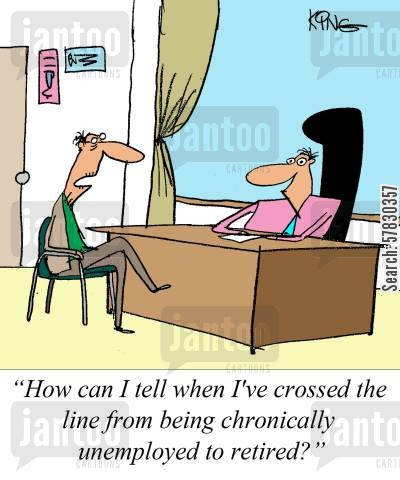 retirement age cartoon humor: 'How can I tell when I've crossed the line from being chronically unemployed to retired?'