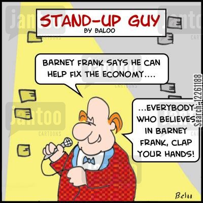 frank cartoon humor: 'Barney Frank says he can help fix the economy....Everybody who believes in Barney Frank, clap your hands!'