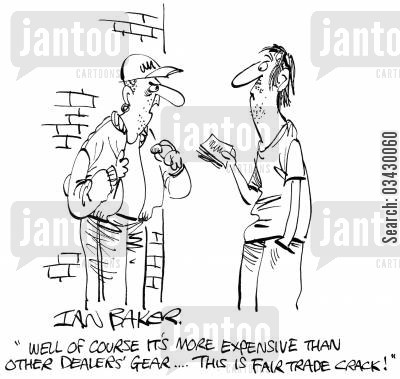 buying drugs cartoon humor: 'Well of course it's more expensive than other dealer's gear...This is fair trade crack!'