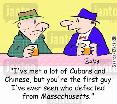 defecting cartoon humor: 'I've met a lot of Cubans and Chinese, but you're the first guy I've ever seen who defected from Massachusetts.'
