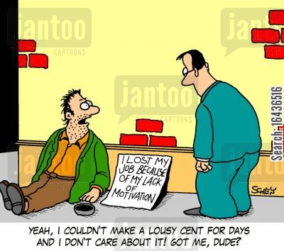 lack of motivation cartoon humor: 'Yeah, I couldn't make a lousy cent for days and I don't care about it! Got me, dude?'