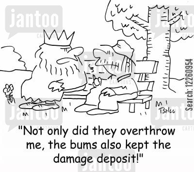 damage deposit cartoon humor: 'Not only did they overthrow me, the bums also kept the damage deposit!'