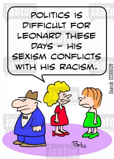 extremists cartoon humor: 'Politics is difficult for Leonard these days -- his racism conflicts with his sexism.'