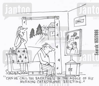 briefs cartoon humor: 'Can he call you back? He's in the middle of his morning catastrophe briefing.'