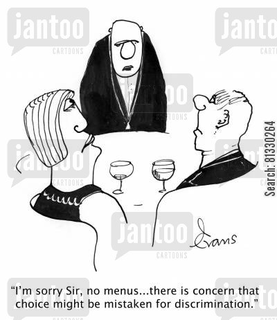 discriminatory cartoon humor: 'I'm sorry Sir, no menus...there is concern that choice might be mistaken for discrimination.'