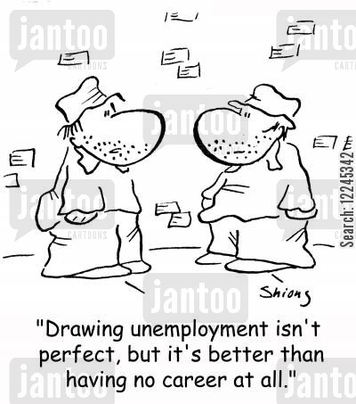 drawing unemployment cartoon humor: 'Drawing unemployment isn't perfect, but it's better than having no career at all.'
