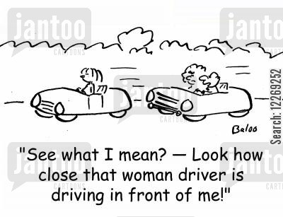 female drivers cartoon humor: 'See what I mean? - Look how close that woman driver is driving in front of me!'