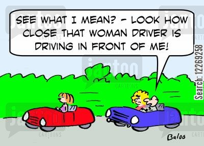 chauvinists cartoon humor: 'See what I mean? - Look how close that woman driver is driving in front of me!'