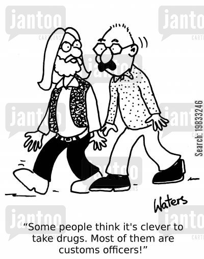 customs officers cartoon humor: 'Some people think it's clever to take drugs.Most of them are customs officers!'