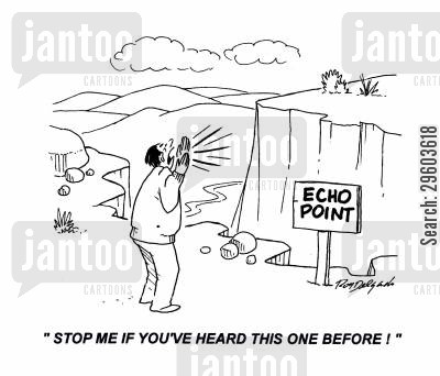echo cartoon humor: 'Stop me if you've heard this one before!'