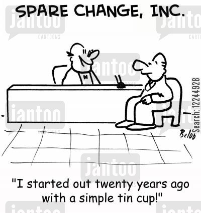 tin cup cartoon humor: 'I started out twenty years ago with a simple tin cup!'