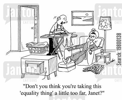 house husband cartoon humor: Don't you think you're taking this equality thing a little to far, Janet?