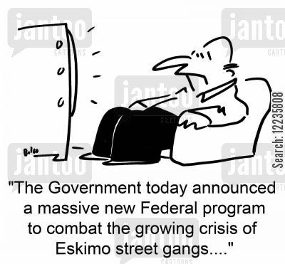 street gangs cartoon humor: 'The Government today announced a massive new Federal program to combat the growing crisis of Eskimo street gangs....'