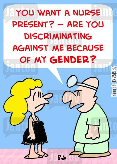 sexual discrimination cartoon humor: 'You want a nurse present? -- Are you discriminating against me because of my gender?'