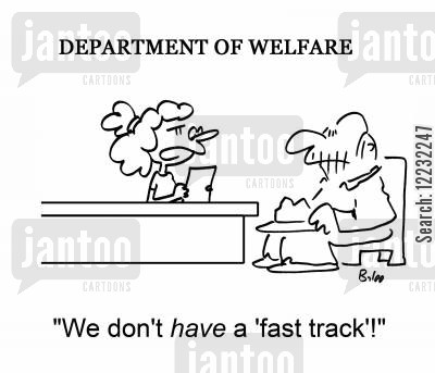 fast track cartoon humor: Welfare Department:'We don't have a 'fast track'!'