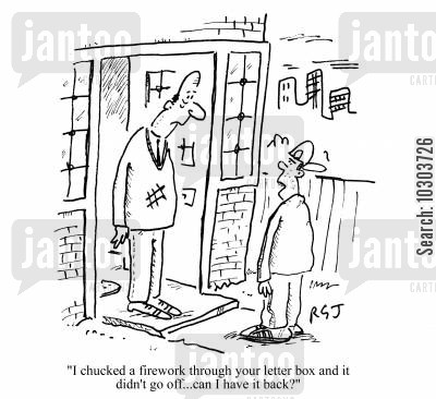 anti-social behavior cartoon humor: 'I chucked a firework through your letter box and it didn't go off. Can I have it back?'