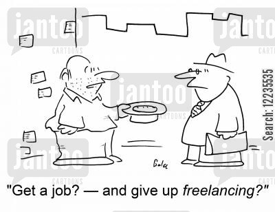 freelancers cartoon humor: 'Get a job? -- and give up freelancing?'