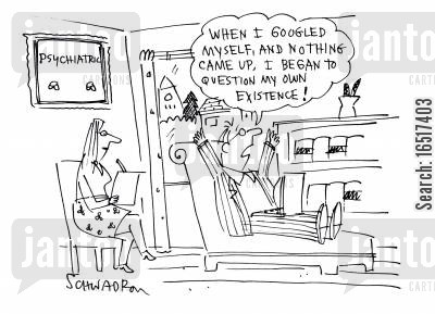 psychotherapist cartoon humor: 'When I googled myself, and nothing came up, I began to question my own existence!'