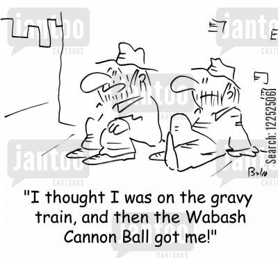 gravy train cartoon humor: 'I thought I was on the gravy train, and then the Wabash Cannon Ball got me!'