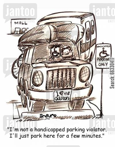 handicapped cartoon humor: I'm not a handicapped parking violator. I'll just park here for a few minutes.