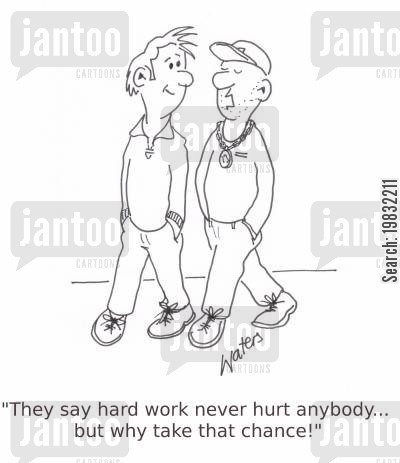 lazy worker cartoon humor: 'They say hard work never hurt anybody... but why take that chance?'