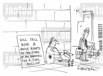 downfall cartoon humor: Homeless man's sign: 'Will sell book & movie rights to the story of my downfall for a cool million.'