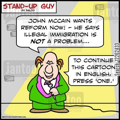 continue cartoon humor: 'John McCain wants reform now! -- he says illegal immigration is NOT a problem... To continue this cartoon in English, press 'one.''
