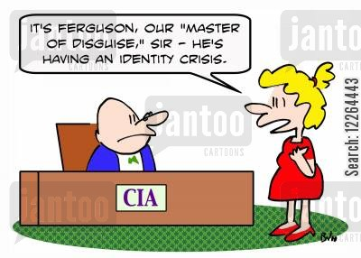 master disguise cartoon humor: CIA, 'It's Ferguson, our 'Master of Disguise,' sir -- he's having an identity crisis.'