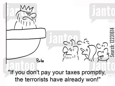 funding terrorism cartoon humor: 'If you don't pay your taxes promptly, the terrorists have already won!'