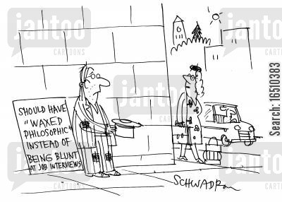 telling the truth cartoon humor: Should have 'waxed philosophic' instead of being blunt at job interviews.